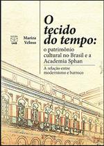 O Tecido do Tempo. O Patrimônio Cultural no Brasil e A Academia Sphan - Unb