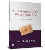 O Testemunho de Watchman Nee - Como Viver Uma Vida de Fé -