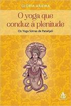 O Yoga que conduz à plenitude: Os Yoga Sutras de Patañjali - Sextante
