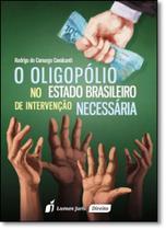 Oligopólio no Estado Brasileiro de Intervenção Necessária, O - Lumen Juris