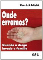 Onde Erramos: Quando a Droga Invade a Família - Epu