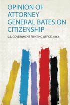 Opinion of Attorney General Bates on Citizenship - Hard press