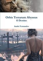 Orbis Terrarum Abyssus - O Destino - Lulu Press