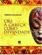 Ori: A Cabeça Como Divindade: História, Cultura, Filosofia e Religiosidade Africana - Litteris editora -