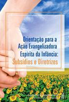 Orientação Para A Ação Evangelizadora Espírita Da Infância - Feb