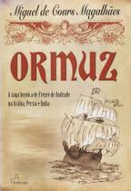 Ormuz - A Saga Heroica De Freyre De Andrade Na Arabia, Persia E India - Landscape -