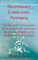 Ornithology Laboratory Notebook - For Recording Observations Made in the Field and Studies Made in the Laboratory on the Birds of North America - Read books design