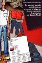 Os Agentes Sociais Envolvidos No Processo Criativo No Desenvolvimento de Produtos da Cadeia Têxtil - Estação das letras e cores