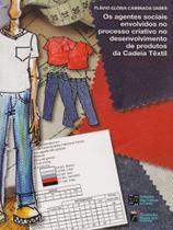 Os Agentes Sociais Envolvidos No Processo Criativo. No Desenvolvimento de Produtos da Cadeia Têxtil - Estação das letras