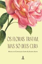 Os florais tratam, mas só Deus cura - Editora Motres -