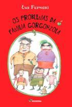 Os Problemas da Família Gorgonzola - 2ª Ed. 2015 - Moderna