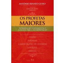 Os Profetas Maiores - Antônio Renato Gusso - A D SANTOS