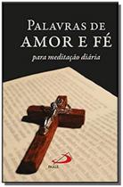 Palavras de amor e fe: para meditacao diaria - Paulus -