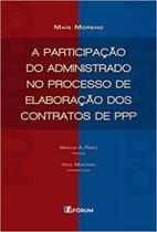 Participação Do Administrado No Processo De Elaboração Dos Contratos De Ppp, A - Forum