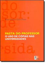 Pasta do professor - o uso de copias nas universidades - Edufal - Editora Da Universida - Fundepes