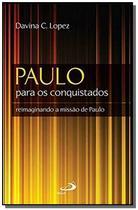 Paulo para os conquistados - Paulus -