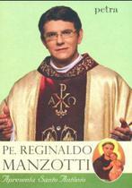 Pe. reginaldo manzotti apresenta santo antonio - Petra