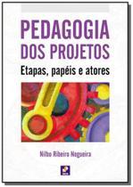 Pedagogia dos projetos - etapas papeis e atores - Editora erica ltda