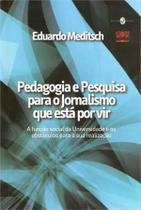 Pedagogia e Pesquisa para o Jornalismo Que Esta - Insular