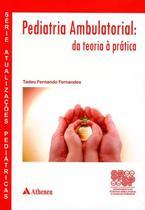 Pediatria Ambulatorial Da Teoria A Pratica / Fernandes - Ed atheneu