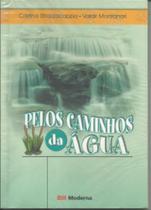 Pelos caminhos da Água - Cristina Strazzacappa / Valdir Montanari - Desafios - Moderna -