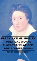 Percy Bysshe Shelley - Poetical Works, Plays, Translations, and Longer Poems - Pomona Press -