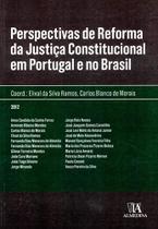 Perspectivas De Reforma Da Justiça Constitucional Em Portugal E No Brasil - Almedina -