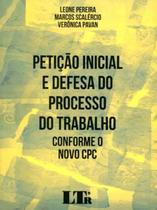 Petição Inicial e Defesa do Processo do Trabalho - Conforme Novo CPC - Ltr