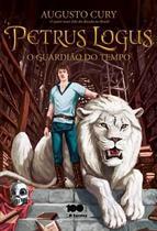 Petrus logus: o guardião do tempo - augusto cury - Armazem