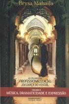 Pilares da Profissionalização em Dança do Ventre Vol.2: Música, Dramaticidade e Expressão - Kaleidoscopio Editora E Com.De Papeis