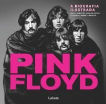Pink Floyd - A Biografia Ilustrada - Lafonte - Larousse do brasil participacoes ltda