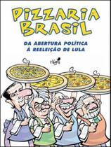 Pizzaria brasil - da abertura politica a reeleiçao de lula - Devir