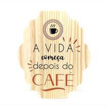 Placa Decorativa Cantinho Do Café Em Pinus A Vida Começa Depois Do Café - Kiaga