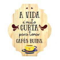 Placa Decorativa Cantinho Do Café Em Pinus A Vida É Muito Curta Para Tomar Cafés Ruins - Kiaga