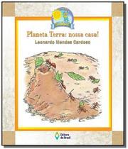 Planeta terra: nossa casas! - Editora do brasil