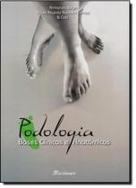 Podologia: bases clinicas e anatomicas - Martinari -