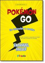 Pokémon Go: De Treinador a Mestre - Guia Não Oficial - Irado - Novo Conceito
