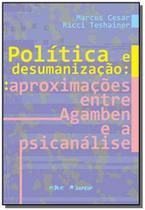 Politica e desumanizacao: aproximacoes entre agamb - Educ - puc