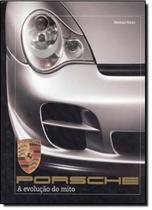 Porsche - a evolucao do mito - Lafonte