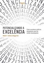 Potencializando A Excelencia - Como Escalonar Praticas Exemp - Hsm editora -