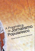 Pragmatica do jornalismo popularesco, a - Scortecci Editora -