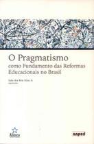 Pragmatismo, o - como fundamento das reformas... - Editora alinea