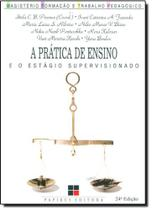 PRATICA DE ENSINO E O ESTAGIO SUPERVISIONADO, A - PICONEZ 23 Ed 2002 - ISBN - 8530801598 - Papirus