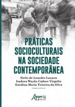 Práticas Socioculturais na Sociedade Contemporânea - Editora Appris