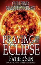 Praying for an Eclipse - Black Rose Writing