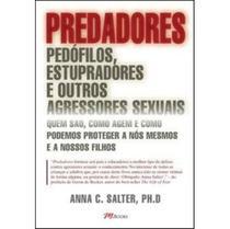 Predadores - Pedófilos , Estupradores e Outros Agressores Sexuais - M. books -