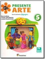 Presente Arte 5 Ed5 - Moderna -