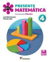Presente Matemática - 4º Ano - Ensino Fundamental I - Livro Com Conteúdo Digital - 5º Edição - Moderna -