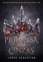 PRINCESA DAS CINZAS  Livro 1 -  Laura Sebastian - Arqueiro