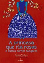 Princesa que ria rosas e outros contos hungaros, a - Nova Alexandria